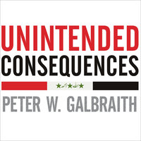 Unintended Consequences: How War in Iraq Strengthened America's Enemies - Peter W. Galbraith