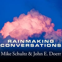 Rainmaking Conversations: Influence, Persuade, and Sell in Any Situation - Mike Schultz,John E. Doerr