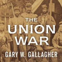 The Union War - Gary W. Gallagher