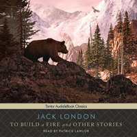 To Build a Fire and Other Stories - Jack London