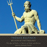 Bulfinch's Mythology: The Age of Fable, or Stories of Gods and Heroes - Thomas Bulfinch