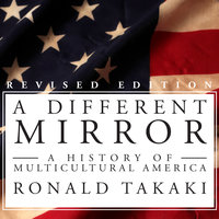 A Different Mirror: A History of Multicultural America - Ronald Takaki