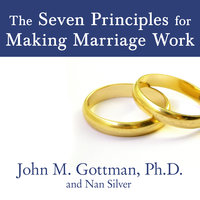 The Seven Principles for Making Marriage Work - Nan Silver,John M. Gottman