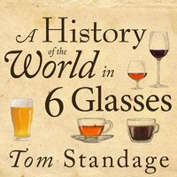 A History of the World in 6 Glasses - Tom Standage