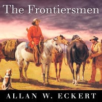 The Frontiersmen: A Narrative - Allan W. Eckert