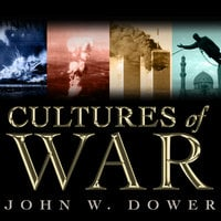 Cultures of War: Pearl Harbor / Hiroshima / 9-11 / Iraq - John W. Dower