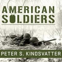 American Soldiers: Ground Combat in the World Wars, Korea, and Vietnam - Peter S. Kindsvatter