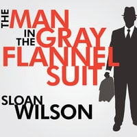The Man in the Gray Flannel Suit - Sloan Wilson