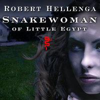 Snakewoman of Little Egypt - Robert Hellenga