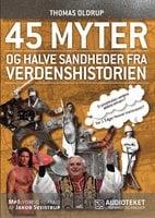 45 myter og halve sandheder fra verdenshistorien - Thomas Oldrup