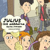 Julius och mobbarna - Martin Svensson