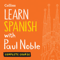 Learn Spanish with Paul Noble – Complete Course: Spanish made easy with your bestselling personal language coach - Paul Noble
