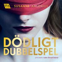 Dödligt dubbelspel - Susanne Ahlenius