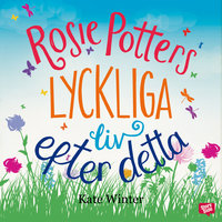 Rosie Potters lyckliga liv efter detta - Kate Winter