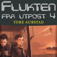 Flukten fra Utpost 4 - Tore Aurstad