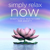 Simply Relax NOW - Mindfulness Meditations for Anxiety and Stress Release - Nicola Haslett, Samantha Redgrave-Hogg