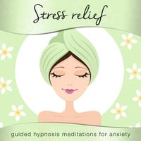 Stress Relief for Women - Guided Hypnosis Meditations for Anxiety - Nicola Haslett, Samantha Redgrave-Hogg