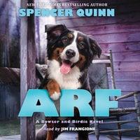 Arf - A Bowser and Birdie Novel - Spencer Quinn