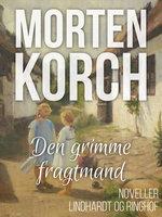 Den grimme fragtmand - Morten Korch