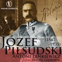 Józef Piłsudski (1867-1935) - Antoni Lenkiewicz