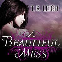 A Beautiful Mess - T.K. Leigh