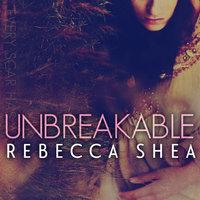 Unbreakable - Rebecca Shea