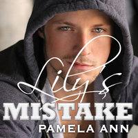 Lily's Mistake - Pamela Ann