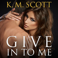 Give In To Me - K.M. Scott