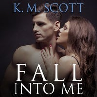Fall Into Me - K.M. Scott