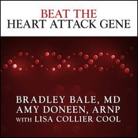 Beat the Heart Attack Gene: The Revolutionary Plan to Prevent Heart Disease, Stroke, and Diabetes - Bradley Bale, Lisa Collier Cool, Amy Doneen