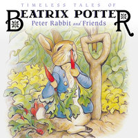 Timeless Tales of Beatrix Potter: Peter Rabbit and Friends - Beatrix Potter