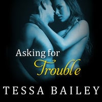 Asking for Trouble - Tessa Bailey