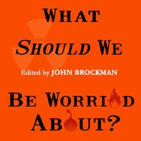 What Should We Be Worried About?: Real Scenarios That Keep Scientists Up at Night - John Brockman