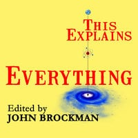 This Explains Everything: Deep, Beautiful, and Elegant Theories of How the World Works - John Brockman
