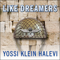 Like Dreamers: The Story of the Israeli Paratroopers Who Reunited Jerusalem and Divided a Nation - Yossi Klein Halevi