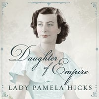 Daughter of Empire: My Life As a Mountbatten - Pamela Hicks