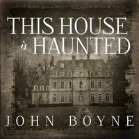 This House Is Haunted - John Boyne