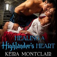 Healing a Highlander's Heart - Keira Montclair