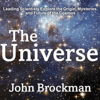 The Universe: Leading Scientists Explore the Origin, Mysteries, and Future of the Cosmos - John Brockman