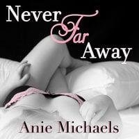 Never Far Away - Anie Michaels