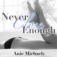 Never Close Enough - Anie Michaels