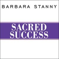 Sacred Success: A Course in Financial Miracles - Barbara Stanny
