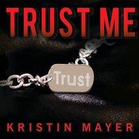 Trust Me - Kristin Mayer