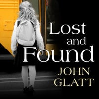Lost and Found: The True Story of Jaycee Lee Dugard and the Abduction That Shocked the World - John Glatt