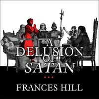 A Delusion of Satan: The Full Story of the Salem Witch Trials - Frances Hill