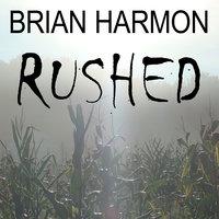 Rushed - Brian Harmon
