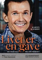 Livet er en gave - mit møde med Ole Henriksen - Ole Henriksen, Martin Schmidt