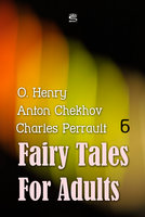 Fairy Tales for Adults Volume 6 - Anton Chekhov, Charles Perrault, O. Henry