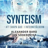 Synteism - att skapa Gud i internetåldern - Jan Söderqvist,Alexander Bard
