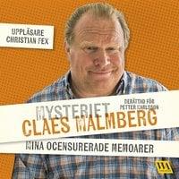 Mysteriet Claes Malmberg - mina ocensurerade memoarer - Petter Karlsson, Claes Malmberg